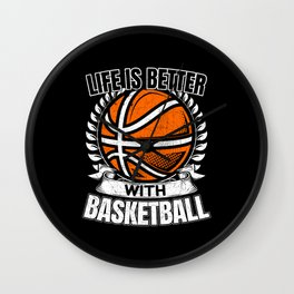Life Is Better With Basketball Wall Clock