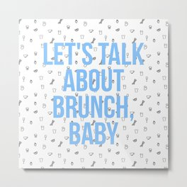 let's talk about brunch, baby Metal Print