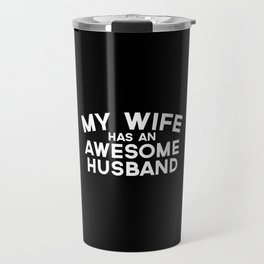 Wife Has An Awesome Husband Funny Quote Travel Mug