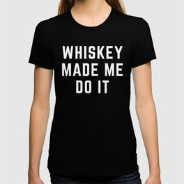 Whiskey Made Me Do It Funny Quote T-shirt