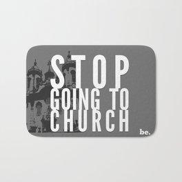 Stop Going to Church...Be. Bath Mat
