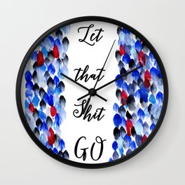 Inspirational Quote: Let That Shit Go, Let it Go, Motivation, Inspiration Wall Clock