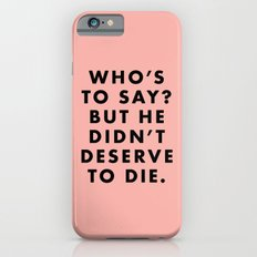 Moonrise Kingdom - Who's to say? But he didn't deserve to die. iPhone 6s Slim Case