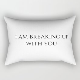 I am breaking up with you Rectangular Pillow
