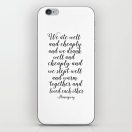 QUOTE, We Ate Well And Cheaply And We Drank Well And Cheaply And Love Each Other,Poems,Friends Gift iPhone Skin