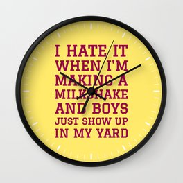 I HATE IT WHEN I'M MAKING A MILKSHAKE AND BOYS JUST SHOW UP IN MY YARD (Banana Yellow) Wall Clock