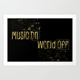 Text Art Gold MUSIC ON – WORLD OFF Art Print