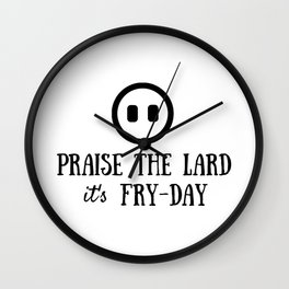 Praise the Lard its Fry Day - Funny Friday Pig Quote Wall Clock