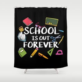 School Is Out Forever | Retired Teacher Shower Curtain