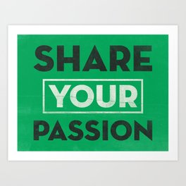 Share Your Passion (Green) Art Print