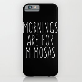 Mornings Are for Mimosas Black Typography Print iPhone Case