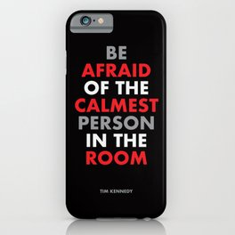 """Be afraid of the calmest person in the room"" Tim Kennedy iPhone Case"