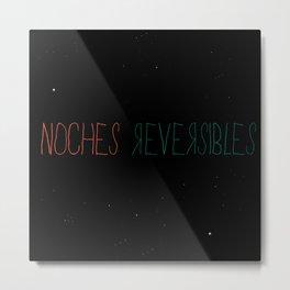 Noches reversibles Metal Print