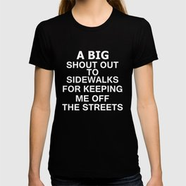Shout Out To Sidewalks For Keeping Me Off The Streets Shirt T-shirt