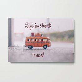 Life is short, travel Metal Print