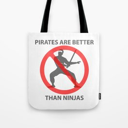 Pirates are Better Tote Bag