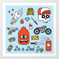 Be a Bad Guy Art Print