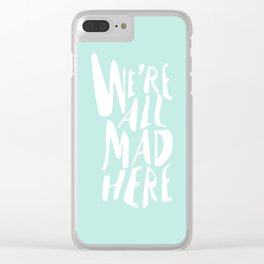 We're All Mad Here Clear iPhone Case