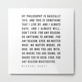 My Philosophy is Basically This - TV show quote Metal Print