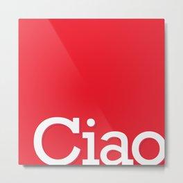 Ciao Metal Print