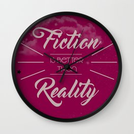 Fiction is Better than Reality Wall Clock