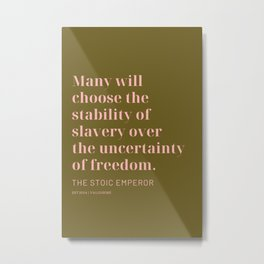 Many will choose the stability of slavery over the uncertainty of freedom. The Stoic Emperor Metal Print