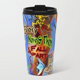 Seasons Every Now & Then I Fall Apart Travel Mug