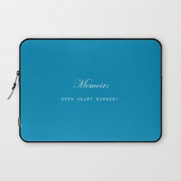 Memoir is like performing open heart surgery on yourself: sentimental gifts for writers Laptop Sleeve