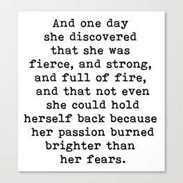 And one day she discovered that she was fierce and strong Canvas Print