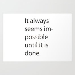 Everything seems impossible until it's done.  Art Print