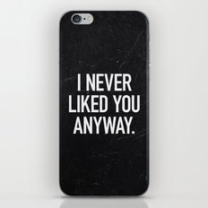 I Never Liked You Anyway iPhone & iPod Skin
