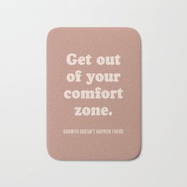 Get out of your comfort zone Bath Mat