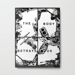 The Body Betrays Us Metal Print