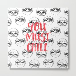 You must chill Metal Print