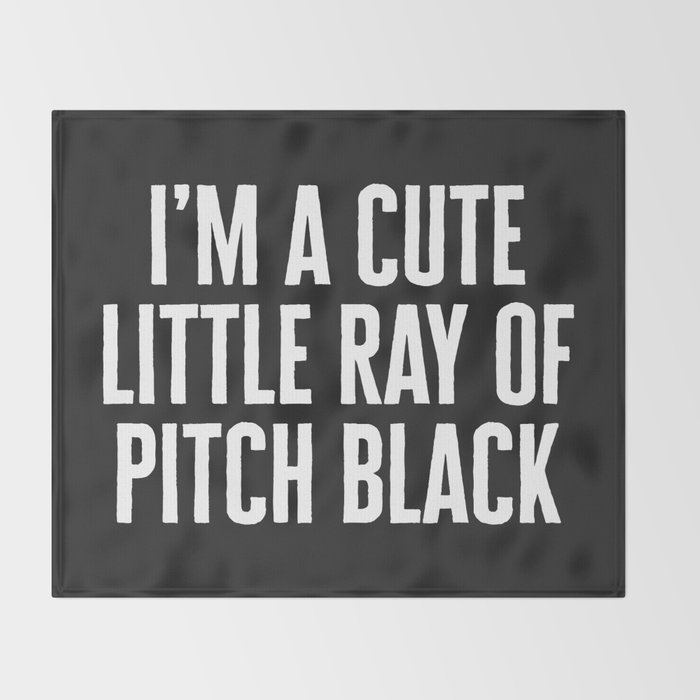 Little Ray Of Pitch Black Funny Quote Throw Blanket