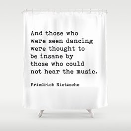 And Those Who Were Seen Dancing, Friedrich Nietzsche Quote Shower Curtain