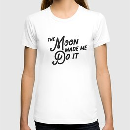 The Moon Made Me Do It: a minimal, retro typographic piece in black and white T-shirt