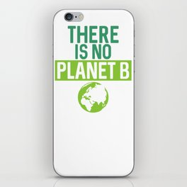 There Is No Planet B Support Green Environmentalism iPhone Skin