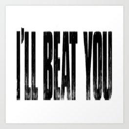 I'll Beat You Art Print