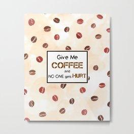 Give me coffee Metal Print