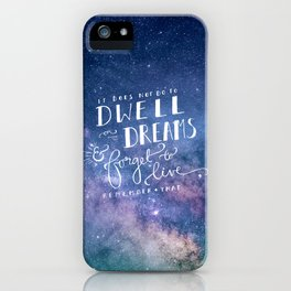 It does not do to dwell on dreams and forget to live | Dumbledore | Potter | J K Rowling | Hogwarts iPhone Case