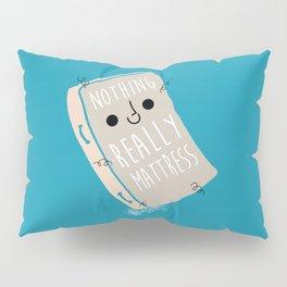 Nothing Really Mattress Pillow Sham