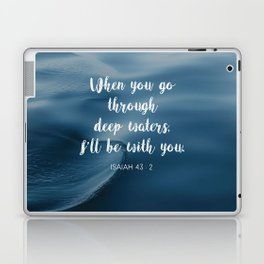 When you go through deep waters, I'll be with you. - Isaiah 43:2 Laptop & iPad Skin