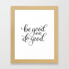 Be Good, Do Good Framed Art Print