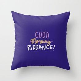Good Morning Riddance Throw Pillow
