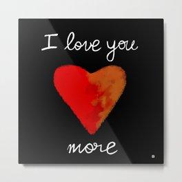 I Love You More Metal Print