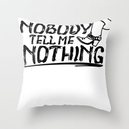 Can't Nobody Tell Me Nothing Throw Pillow