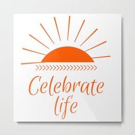 Celebrate life | Celebra la vida Metal Print