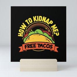 How to kidnap me Free Tacos Mini Art Print