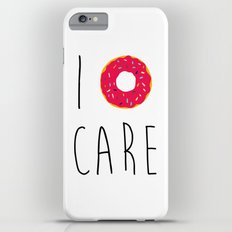 I Donut Care Funny Quote Slim Case iPhone 6s Plus